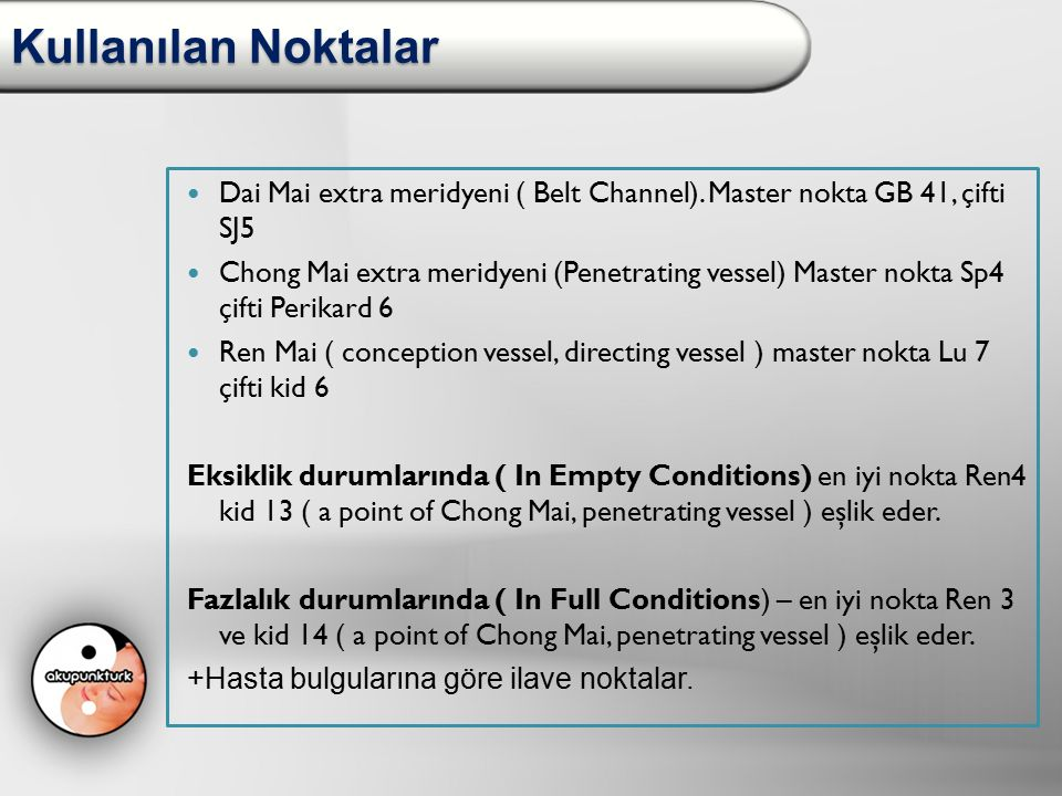Kullanılan Noktalar Dai Mai extra meridyeni ( Belt Channel). Master nokta GB 41, çifti SJ5.
