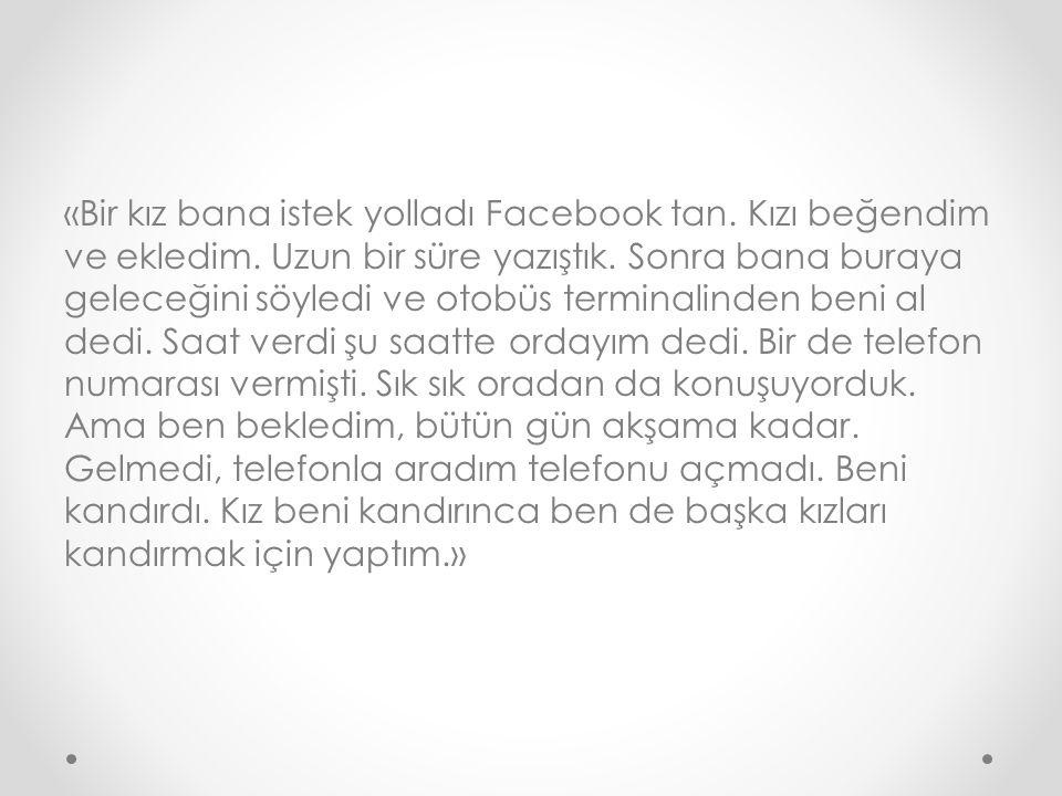 «Bir kız bana istek yolladı Facebook tan. Kızı beğendim ve ekledim