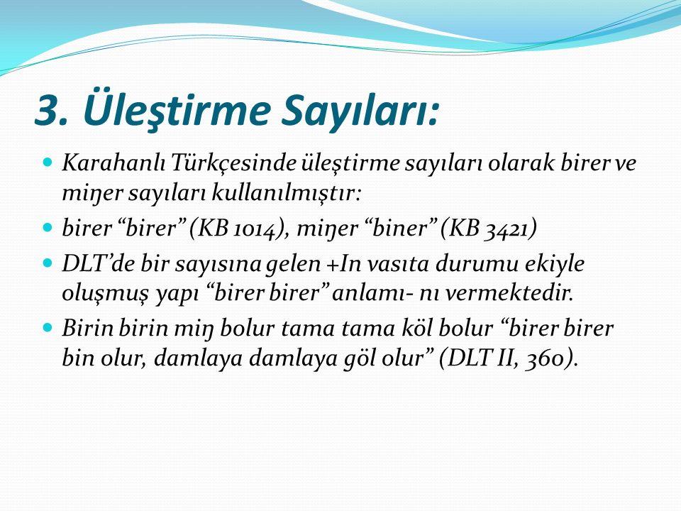 3. Üleştirme Sayıları: Karahanlı Türkçesinde üleştirme sayıları olarak birer ve miŋer sayıları kullanılmıştır: