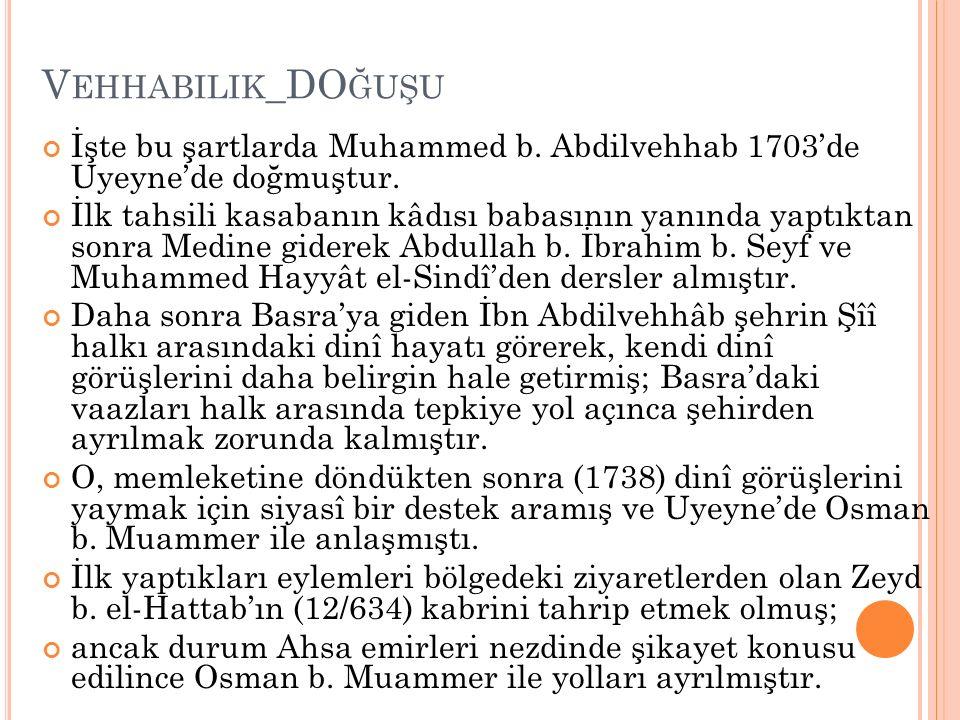 Vehhabilik_DOğuşu İşte bu şartlarda Muhammed b. Abdilvehhab 1703'de Uyeyne'de doğmuştur.