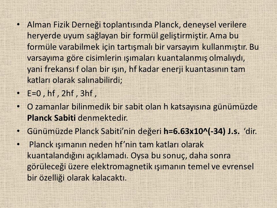 Alman Fizik Derneği toplantısında Planck, deneysel verilere heryerde uyum sağlayan bir formül geliştirmiştir. Ama bu formüle varabilmek için tartışmalı bir varsayım kullanmıştır. Bu varsayıma göre cisimlerin ışımaları kuantalanmış olmalıydı, yani frekansı f olan bir ışın, hf kadar enerji kuantasının tam katları olarak salınabilirdi;
