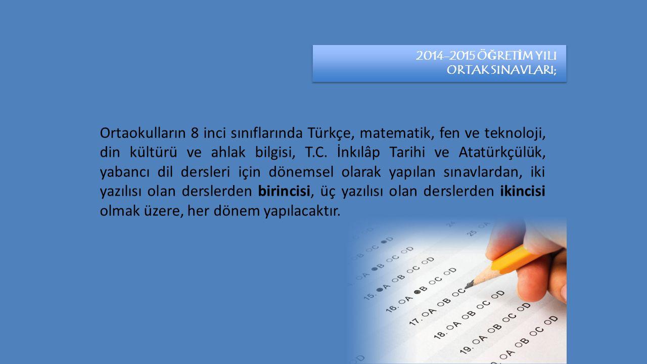 2014-2015 ÖĞRETİM YILI ORTAK SINAVLARI;