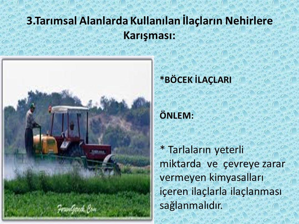 3.Tarımsal Alanlarda Kullanılan İlaçların Nehirlere Karışması: