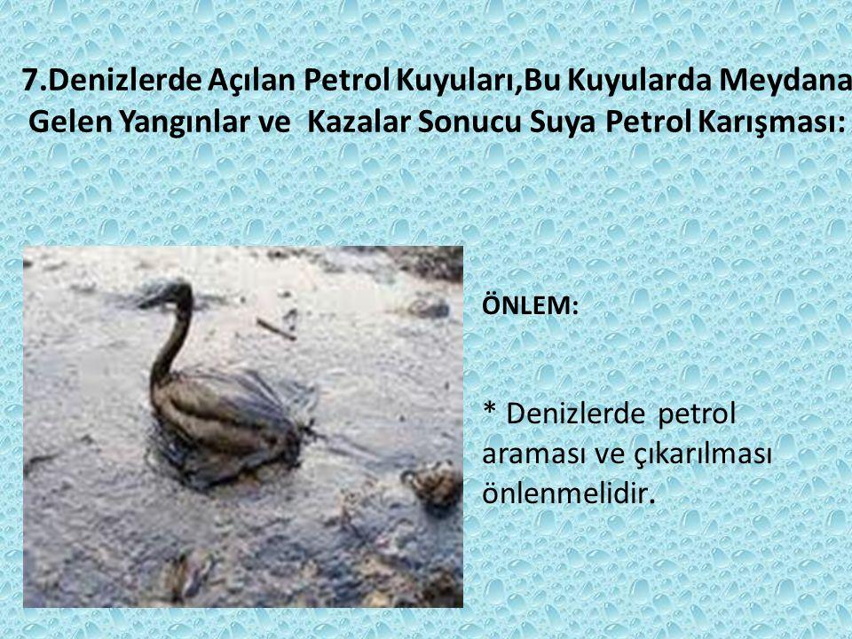 7.Denizlerde Açılan Petrol Kuyuları,Bu Kuyularda Meydana Gelen Yangınlar ve Kazalar Sonucu Suya Petrol Karışması: