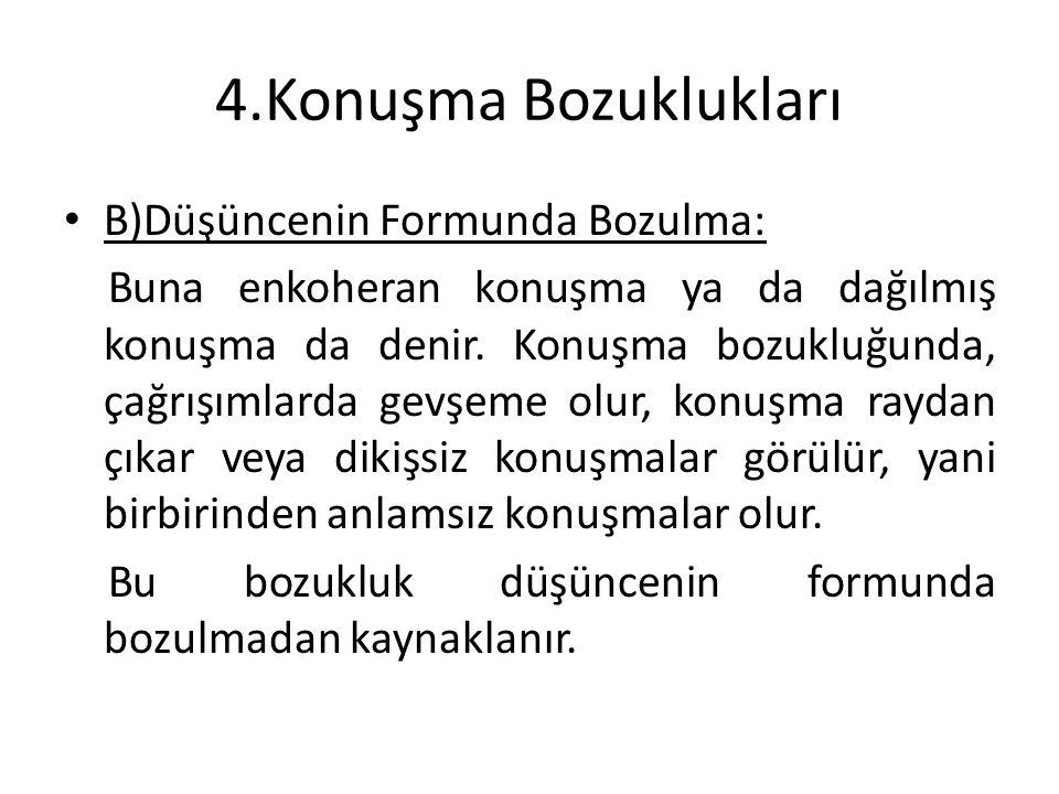 4.Konuşma Bozuklukları B)Düşüncenin Formunda Bozulma: