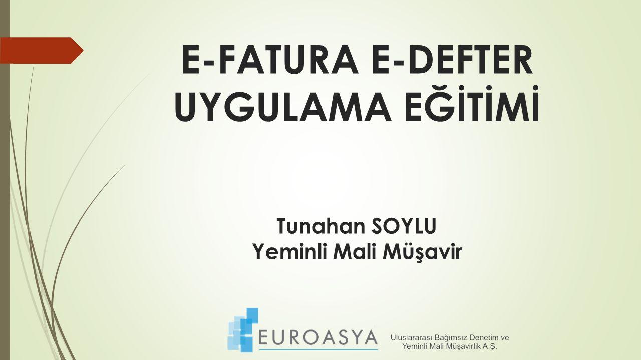 E-FATURA E-DEFTER UYGULAMA EĞİTİMİ Tunahan SOYLU Yeminli Mali Müşavir