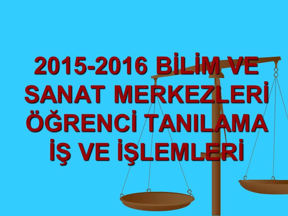2015-2016 BİLİM VE SANAT MERKEZLERİ ÖĞRENCİ TANILAMA İŞ VE İŞLEMLERİ