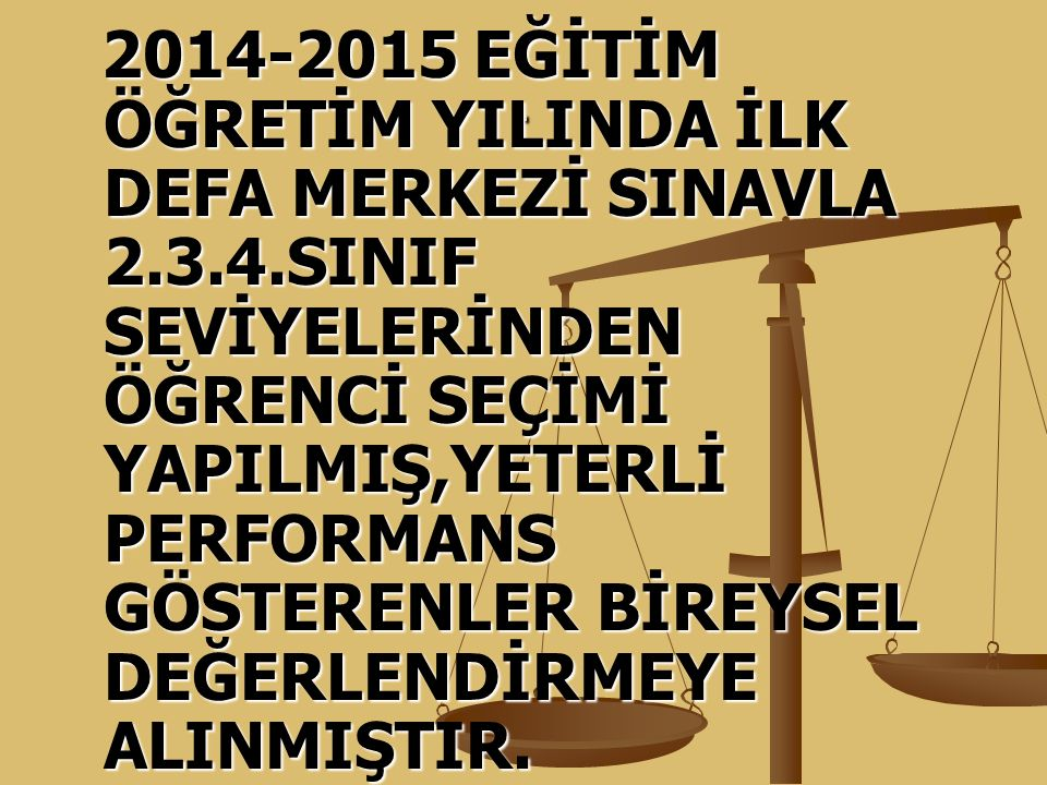 2014-2015 EĞİTİM ÖĞRETİM YILINDA İLK DEFA MERKEZİ SINAVLA 2. 3. 4