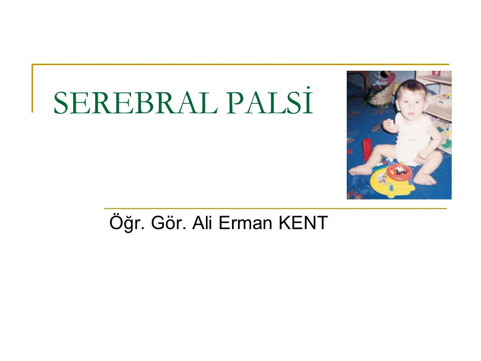 SEREBRAL PALSİ Öğr. Gör. Ali Erman KENT