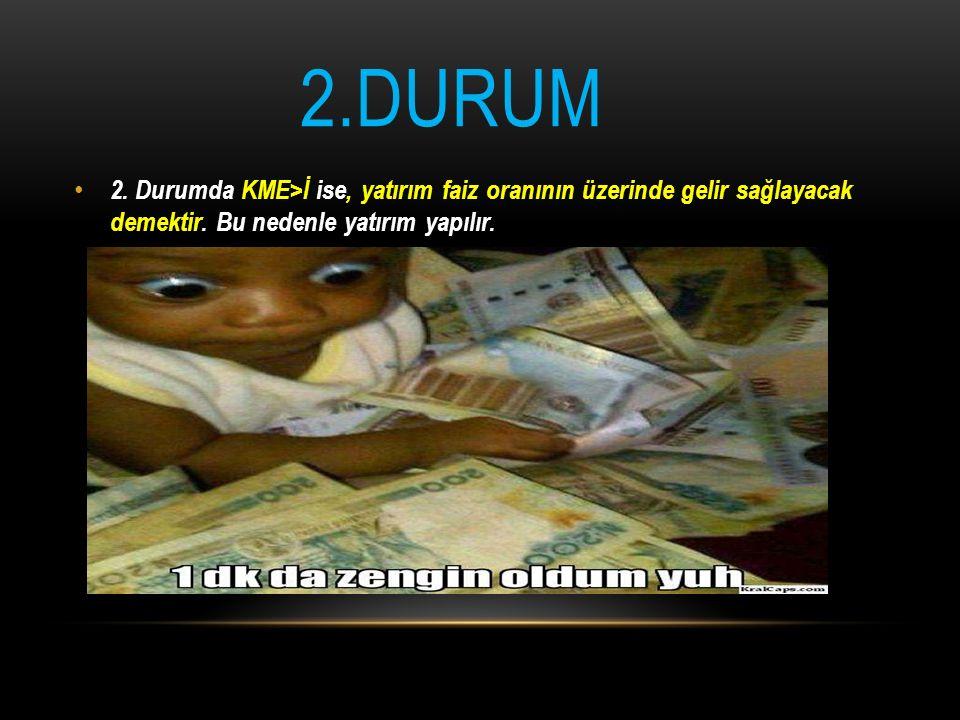 2.DURUM 2. Durumda KME>İ ise, yatırım faiz oranının üzerinde gelir sağlayacak demektir.