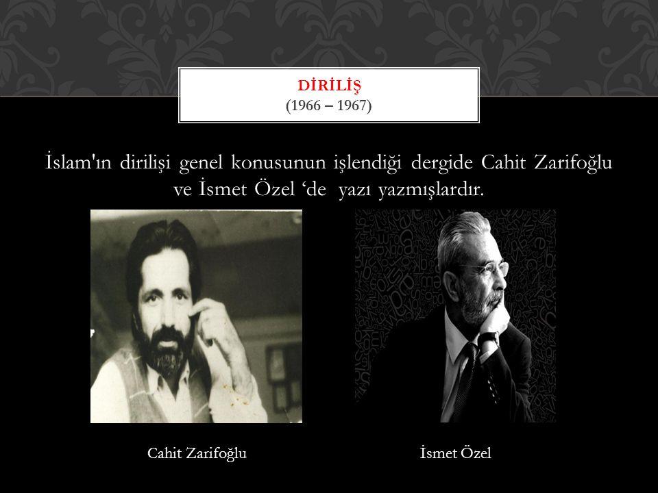 DİRİLİŞ (1966 – 1967) İslam ın dirilişi genel konusunun işlendiği dergide Cahit Zarifoğlu ve İsmet Özel 'de yazı yazmışlardır.
