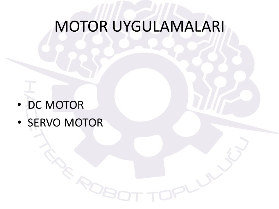 MOTOR UYGULAMALARI DC MOTOR SERVO MOTOR