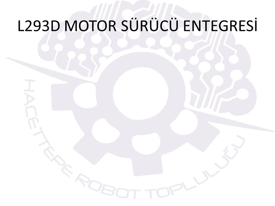 L293D MOTOR SÜRÜCÜ ENTEGRESİ