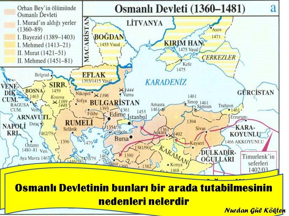 Osmanlı Devletinin bunları bir arada tutabilmesinin nedenleri nelerdir