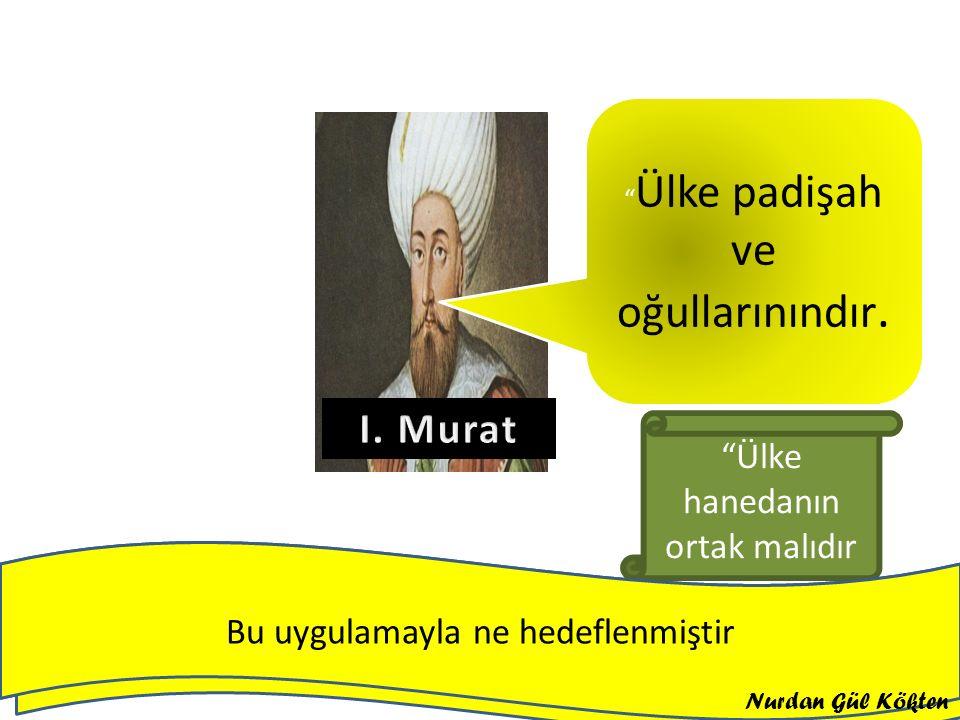 I. Murat Ülke hanedanın ortak malıdır