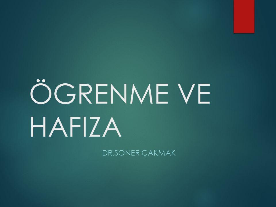 ÖGRENME VE HAFIZA DR.SONER ÇAKMAK