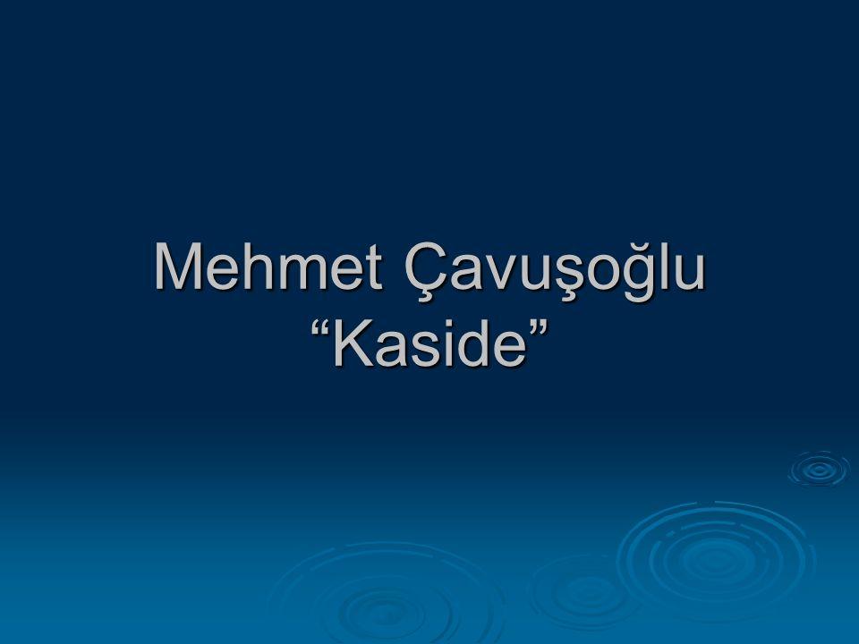 Mehmet Çavuşoğlu Kaside