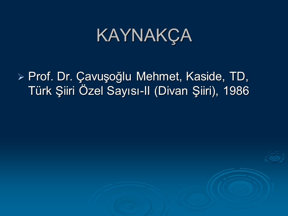 KAYNAKÇA Prof. Dr. Çavuşoğlu Mehmet, Kaside, TD, Türk Şiiri Özel Sayısı-II (Divan Şiiri), 1986
