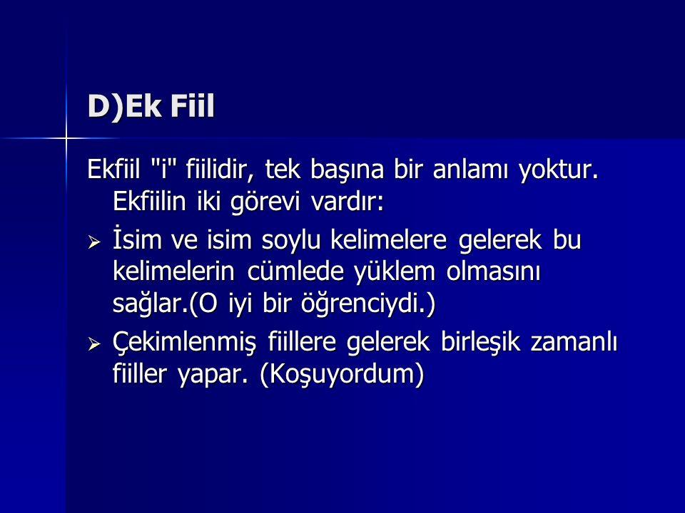 D)Ek Fiil Ekfiil i fiilidir, tek başına bir anlamı yoktur. Ekfiilin iki görevi vardır: