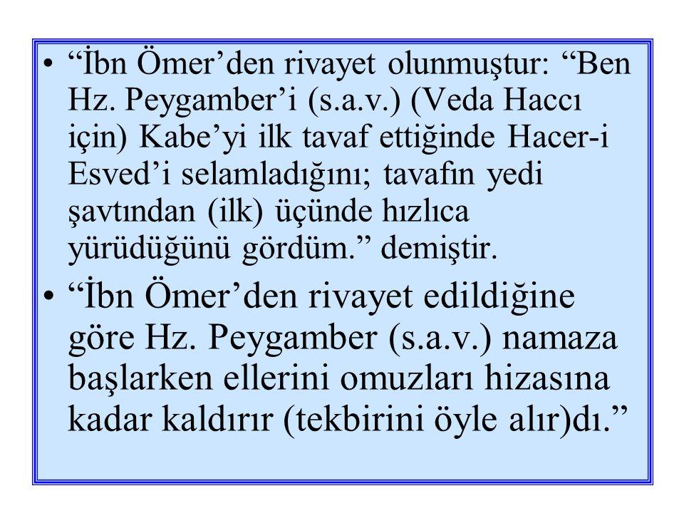 İbn Ömer'den rivayet olunmuştur: Ben Hz. Peygamber'i (s. a. v