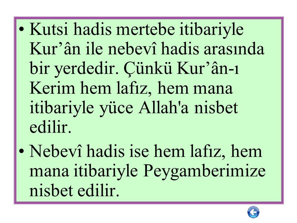 Kutsi hadis mertebe itibariyle Kur'ân ile nebevî hadis arasında bir yerdedir. Çünkü Kur'ân-ı Kerim hem lafız, hem mana itibariyle yüce Allah a nisbet edilir.