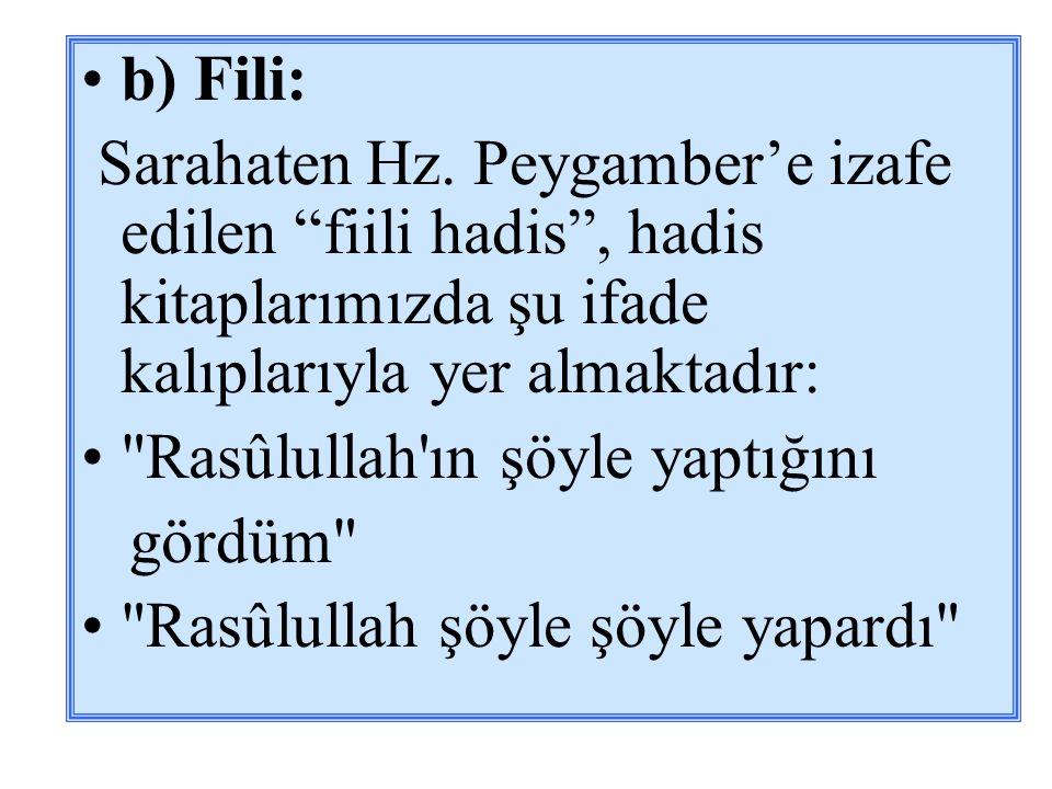 b) Fili: Sarahaten Hz. Peygamber'e izafe edilen fiili hadis , hadis kitaplarımızda şu ifade kalıplarıyla yer almaktadır:
