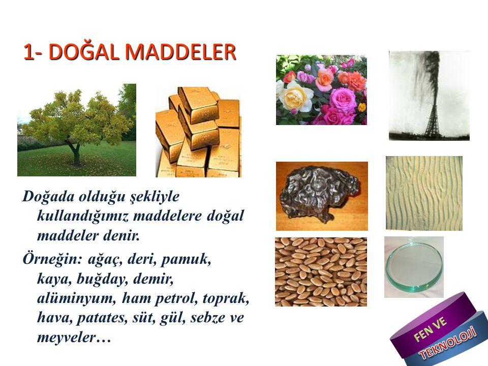 1- DOĞAL MADDELER Doğada olduğu şekliyle kullandığımız maddelere doğal maddeler denir.