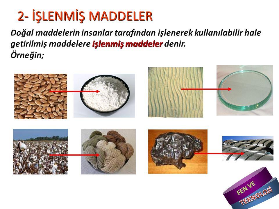 2- İŞLENMİŞ MADDELER Doğal maddelerin insanlar tarafından işlenerek kullanılabilir hale getirilmiş maddelere işlenmiş maddeler denir.