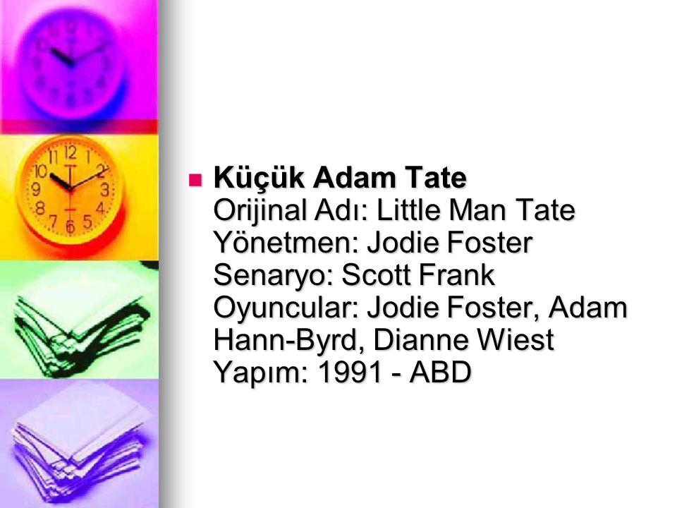 Küçük Adam Tate Orijinal Adı: Little Man Tate Yönetmen: Jodie Foster Senaryo: Scott Frank Oyuncular: Jodie Foster, Adam Hann-Byrd, Dianne Wiest Yapım: 1991 - ABD
