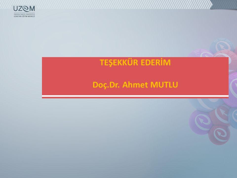 TEŞEKKÜR EDERİM Doç.Dr. Ahmet MUTLU