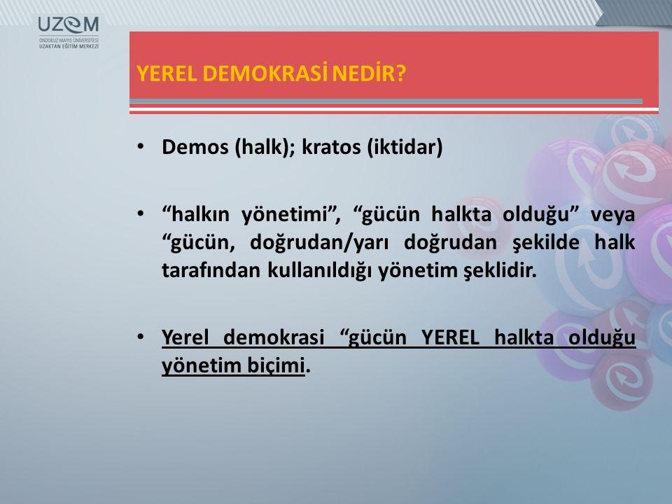 YEREL DEMOKRASİ NEDİR Demos (halk); kratos (iktidar)
