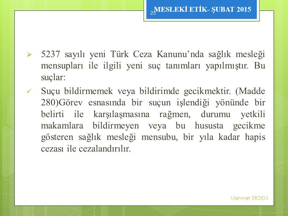 5237 sayılı yeni Türk Ceza Kanunu'nda sağlık mesleği mensupları ile ilgili yeni suç tanımları yapılmıştır. Bu suçlar: