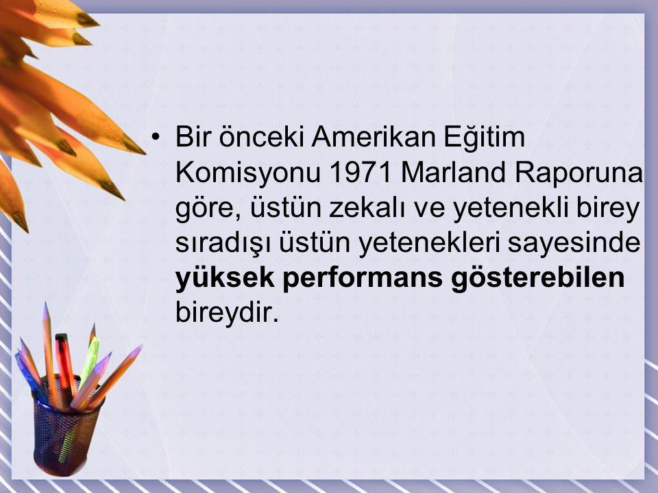 Bir önceki Amerikan Eğitim Komisyonu 1971 Marland Raporuna göre, üstün zekalı ve yetenekli birey sıradışı üstün yetenekleri sayesinde yüksek performans gösterebilen bireydir.