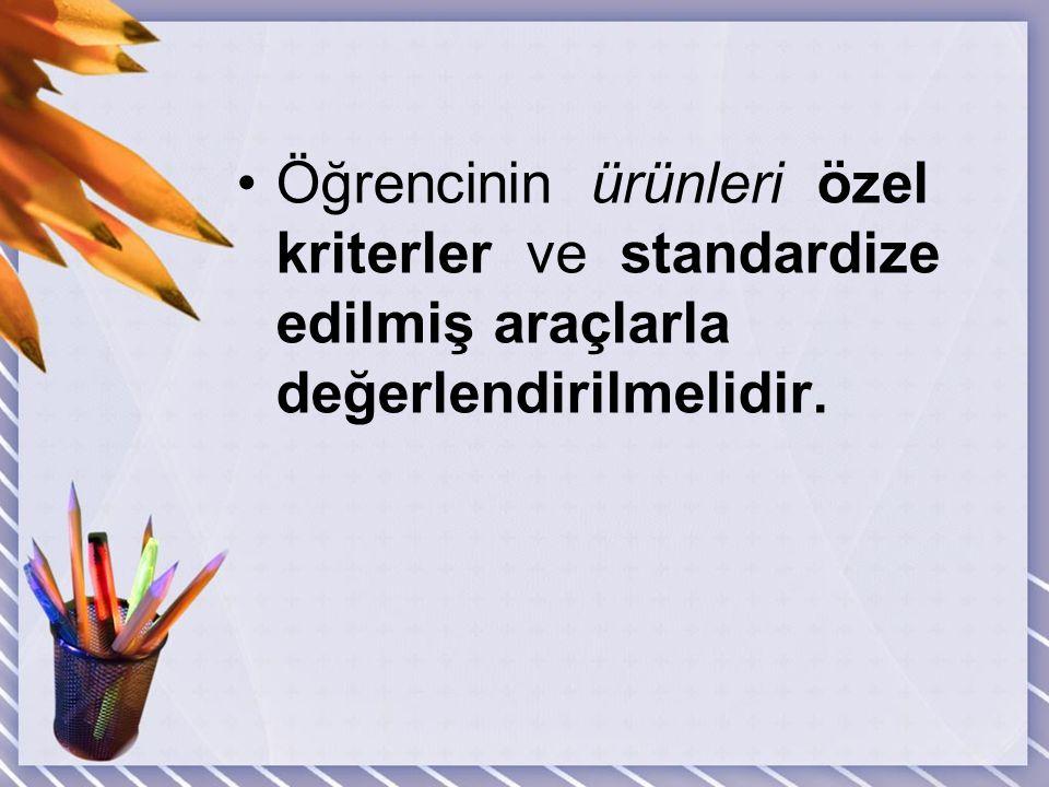 Öğrencinin ürünleri özel kriterler ve standardize edilmiş araçlarla değerlendirilmelidir.