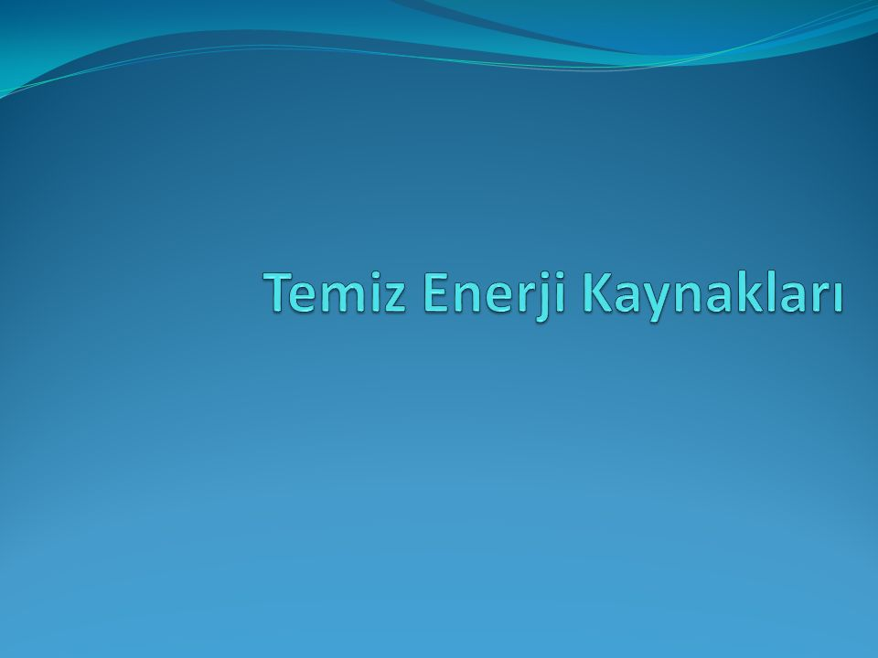 Temiz Enerji Kaynakları