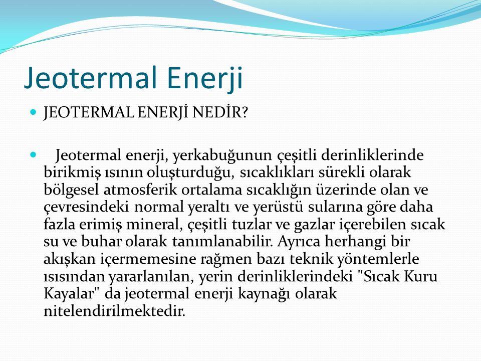 Jeotermal Enerji JEOTERMAL ENERJİ NEDİR