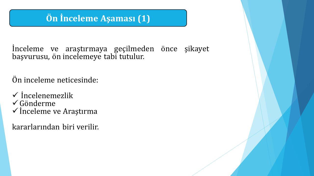 Ön İnceleme Aşaması (1) İnceleme ve araştırmaya geçilmeden önce şikayet başvurusu, ön incelemeye tabi tutulur.