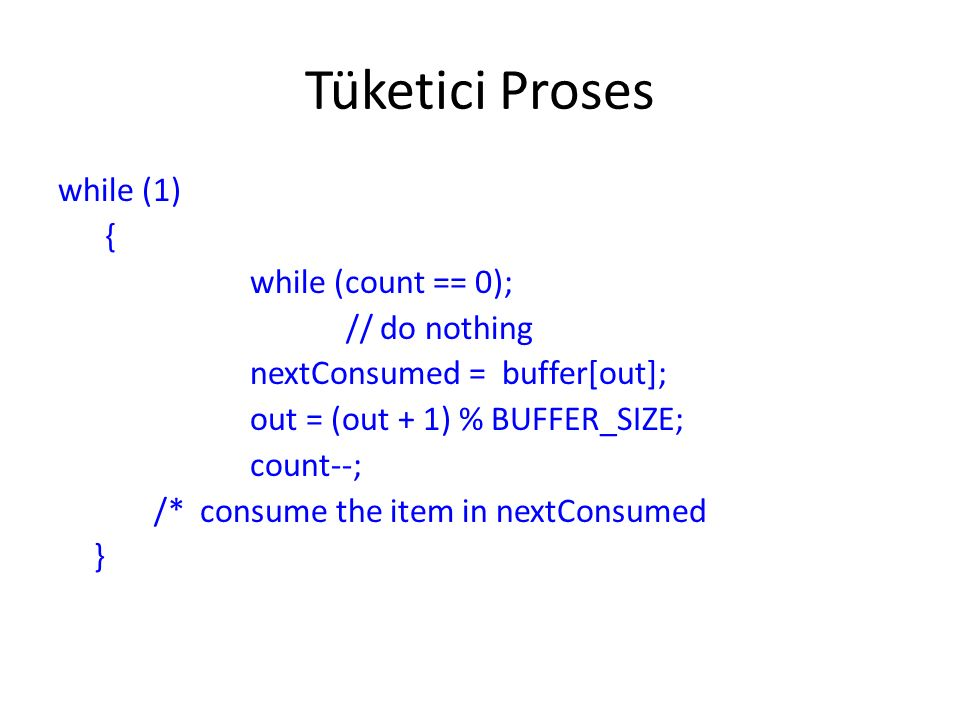 Tüketici Proses while (1) { while (count == 0); // do nothing