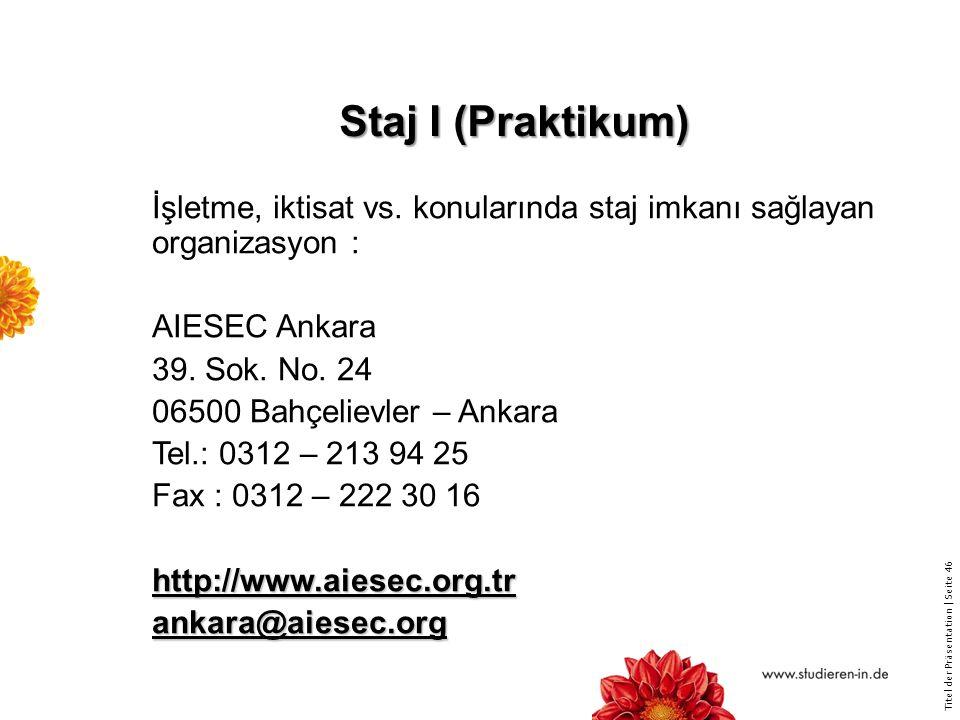 Staj I (Praktikum) İşletme, iktisat vs. konularında staj imkanı sağlayan organizasyon : AIESEC Ankara.