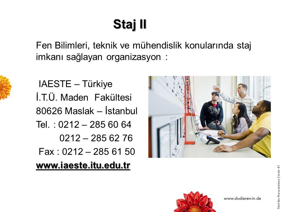 Staj II Fen Bilimleri, teknik ve mühendislik konularında staj imkanı sağlayan organizasyon : IAESTE – Türkiye.