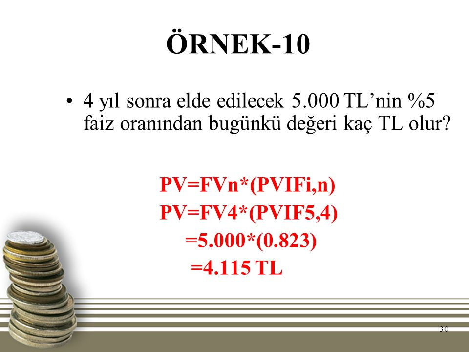 ÖRNEK-10 PV=FVn*(PVIFi,n)