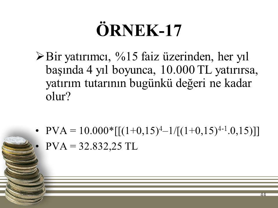 ÖRNEK-17 Bir yatırımcı, %15 faiz üzerinden, her yıl başında 4 yıl boyunca, 10.000 TL yatırırsa, yatırım tutarının bugünkü değeri ne kadar olur