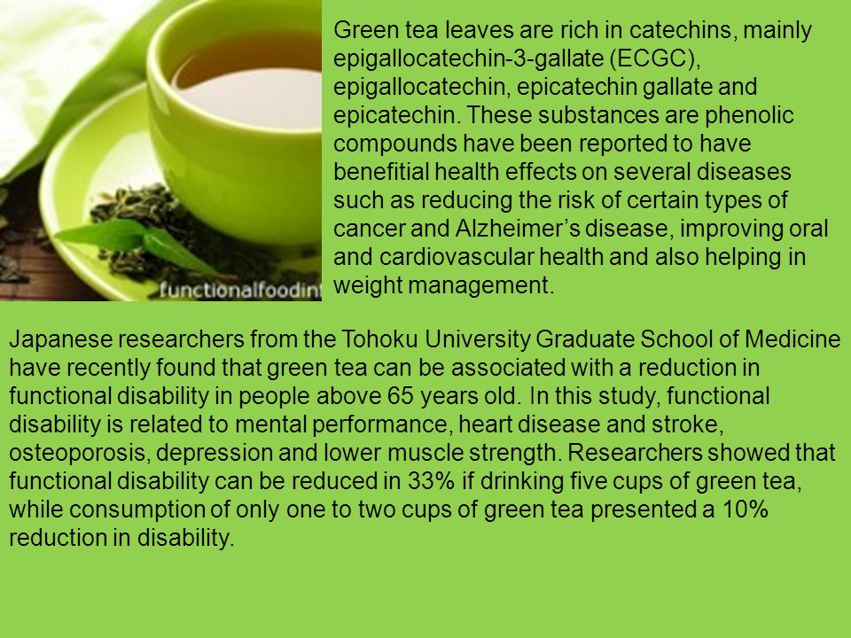 Green tea leaves are rich in catechins, mainly epigallocatechin-3-gallate (ECGC), epigallocatechin, epicatechin gallate and epicatechin. These substances are phenolic compounds have been reported to have benefitial health effects on several diseases such as reducing the risk of certain types of cancer and Alzheimer's disease, improving oral and cardiovascular health and also helping in weight management.