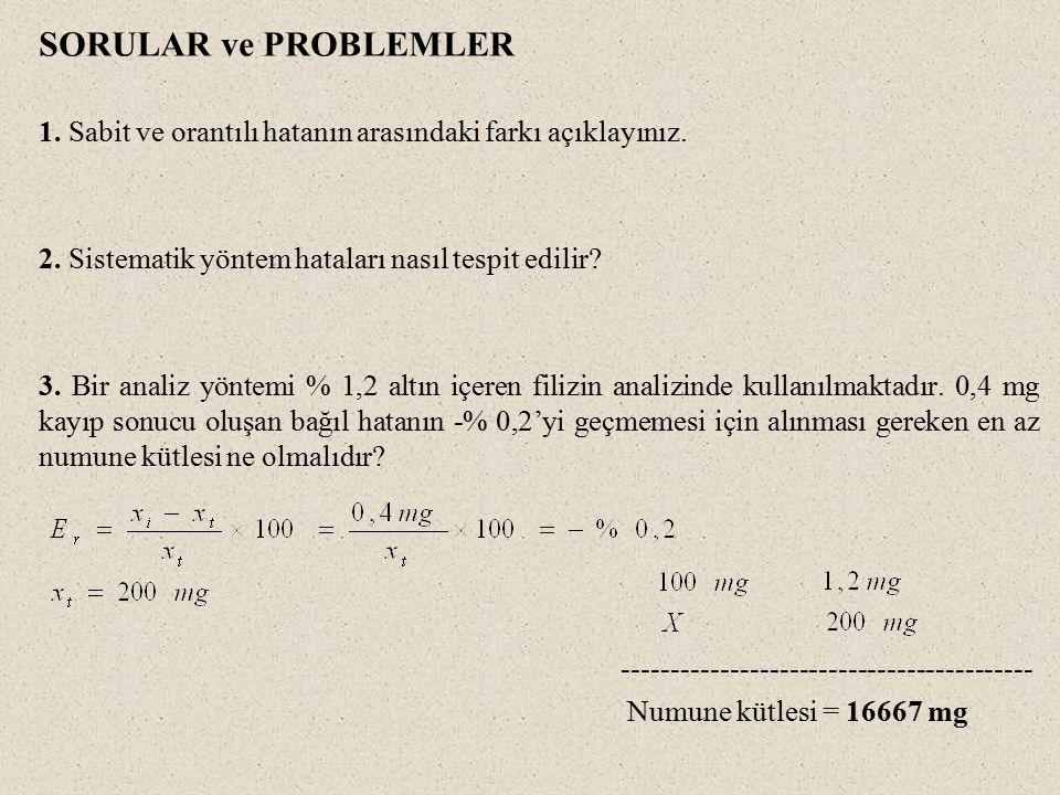 SORULAR ve PROBLEMLER 1. Sabit ve orantılı hatanın arasındaki farkı açıklayınız. 2. Sistematik yöntem hataları nasıl tespit edilir