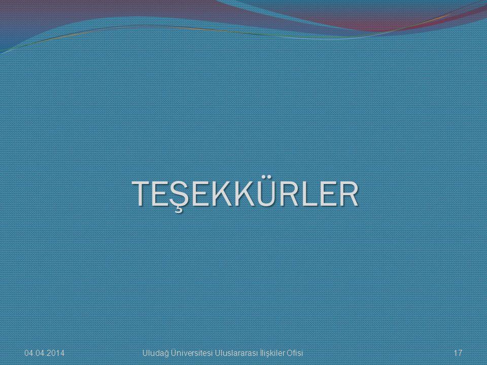 TEŞEKKÜRLER 04.04.2014 Uludağ Üniversitesi Uluslararası İlişkiler Ofisi