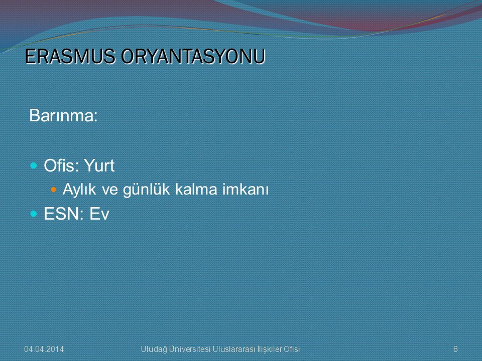 ERASMUS ORYANTASYONU Barınma: Ofis: Yurt ESN: Ev