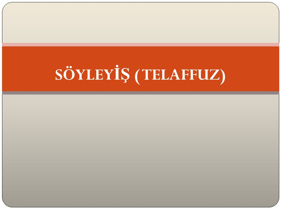 SÖYLEYİŞ ( TELAFFUZ)