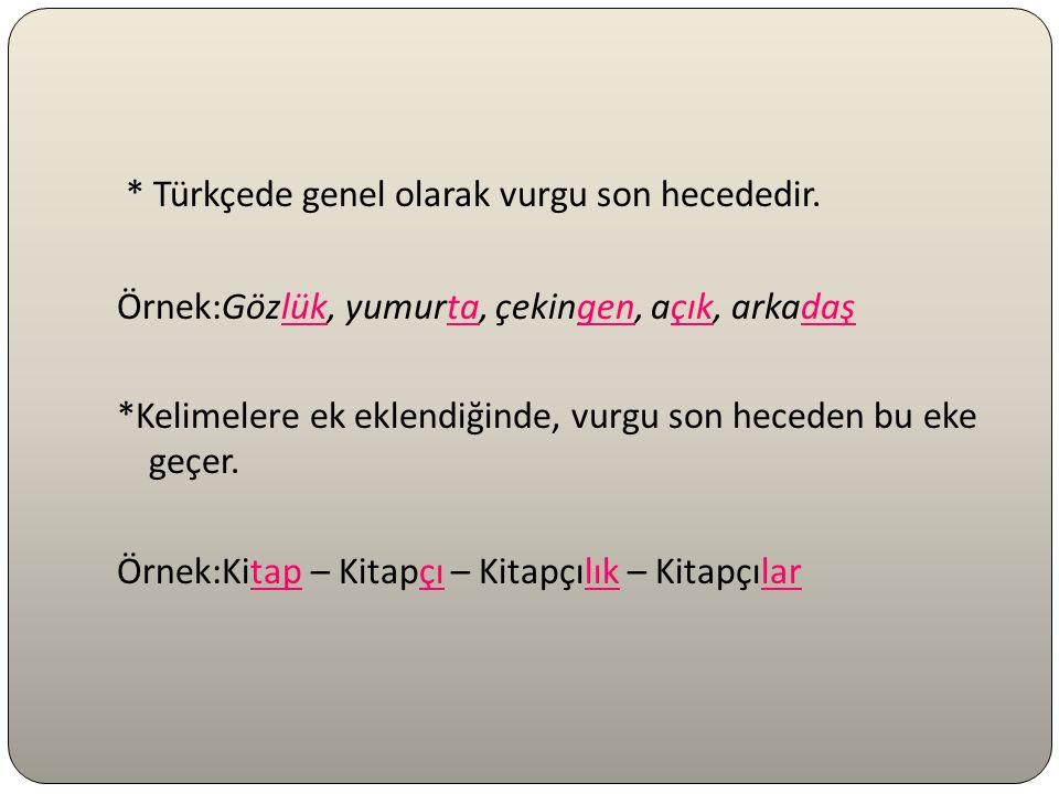 Türkçede genel olarak vurgu son hecededir