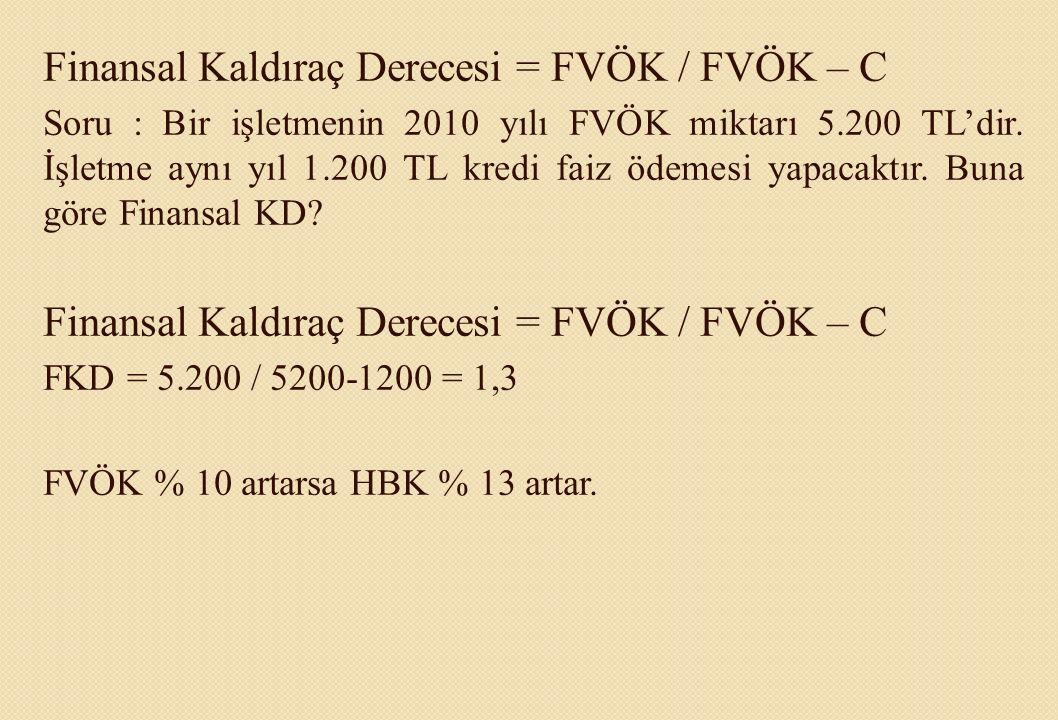 Finansal Kaldıraç Derecesi = FVÖK / FVÖK – C