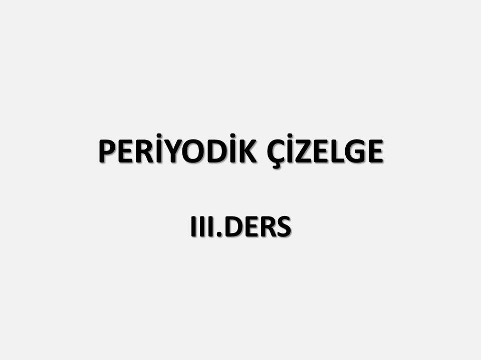 PERİYODİK ÇİZELGE III.DERS